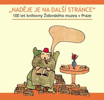 Naděje je na další stránce                                                          100 let knihovny Židovského muzea v Praze